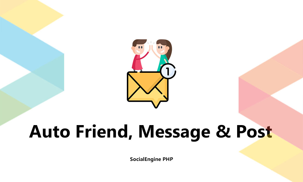 Auto Friend, Message & Post for SocialEngine